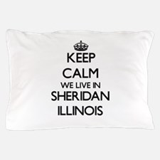 Keep calm we live in Sheridan Illinois Pillow Case