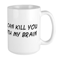 I can kill you with my brain Mug