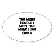 the more people I meet, the m Oval Decal