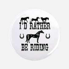 "I'd Rather Be Riding Horses 3.5"" Button"