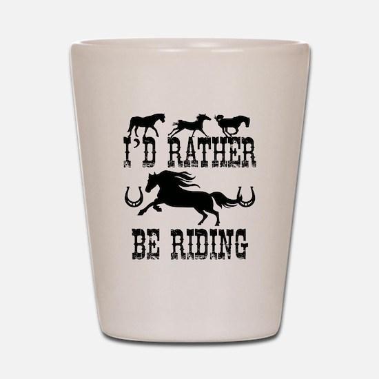 I'd Rather Be Riding Horses Shot Glass