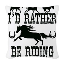 I'd Rather Be Riding Horses Woven Throw Pillow