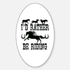 I'd Rather Be Riding Horses Sticker (Oval)