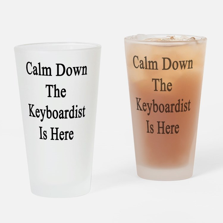Calm Down The Keyboardist Is Here  Drinking Glass