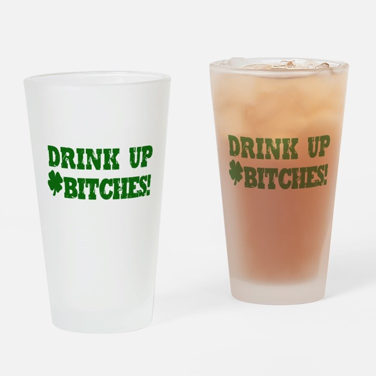 Drink Up Bitches St. Patricks Day Drinking Glass