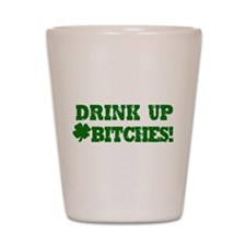 Drink Up Bitches St. Patricks Day Shot Glass