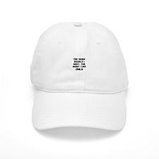 the more people I meet, the m Baseball Cap