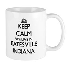 Keep calm we live in Batesville Indiana Mugs