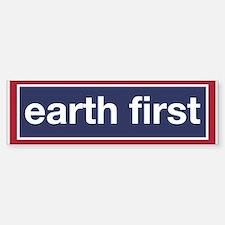 Earth First (bumper) Bumper Bumper Bumper Sticker