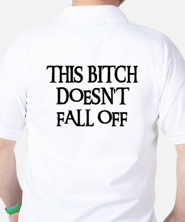 THIS BITCH DOESN'T FALL OFF! Golf Shirt