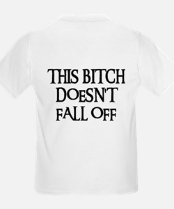 THIS BITCH DOESN'T FALL OFF! Kids T-Shirt