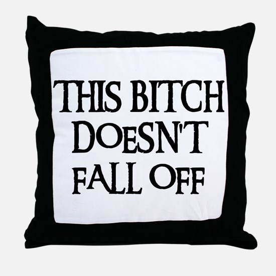 THIS BITCH DOESN'T FALL OFF! Throw Pillow