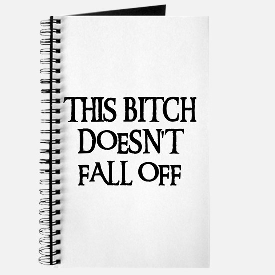 THIS BITCH DOESN'T FALL OFF! Journal