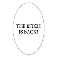 THE BITCH IS BACK! Oval Decal