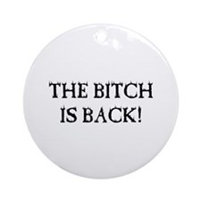 THE BITCH IS BACK! Ornament (Round)
