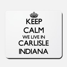 Keep calm we live in Carlisle Indiana Mousepad
