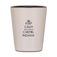 Keep calm we live in Carmel Indiana Shot Glass