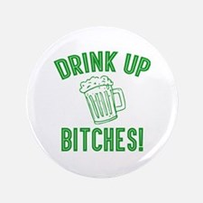 """Drink Up Bitches 3.5"""" Button"""