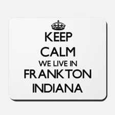 Keep calm we live in Frankton Indiana Mousepad