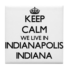 Keep calm we live in Indianapolis Ind Tile Coaster