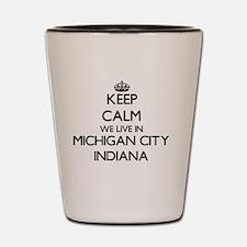 Keep calm we live in Michigan City Indi Shot Glass