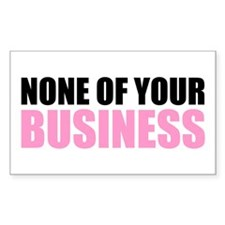 None of Your Business Rectangle Decal