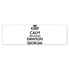 Keep calm we live in Dawson Georgia Bumper Bumper Sticker