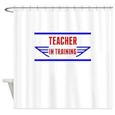 Teacher In Training Shower Curtain
