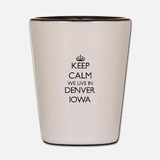 Keep calm we live in Denver Iowa Shot Glass