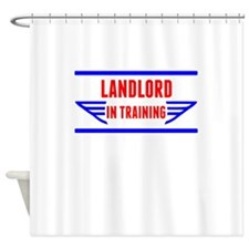 Landlord In Training Shower Curtain