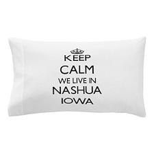 Keep calm we live in Nashua Iowa Pillow Case