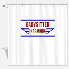 Babysitter In Training Shower Curtain