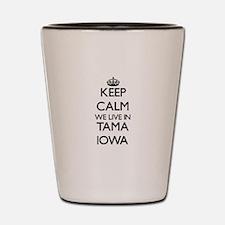 Keep calm we live in Tama Iowa Shot Glass