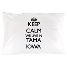 Keep calm we live in Tama Iowa Pillow Case