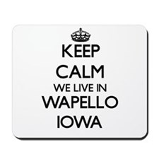 Keep calm we live in Wapello Iowa Mousepad