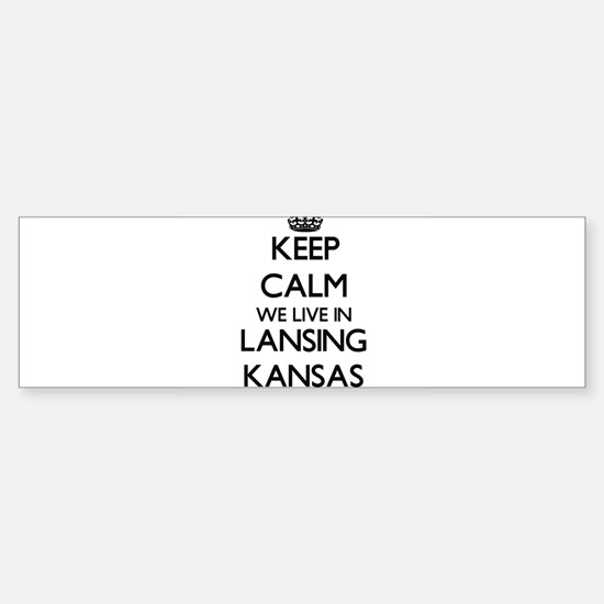 Keep calm we live in Lansing Kansas Bumper Bumper Bumper Sticker