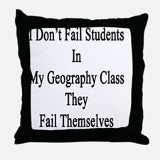 I Don't Fail Students In My Geography Throw Pillow