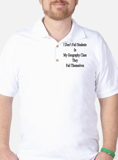 I Don't Fail Students In My Geography C T-Shirt