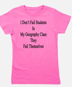 I Don't Fail Students In My Geography C Girl's Tee