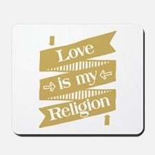 Love is my Religion Mousepad