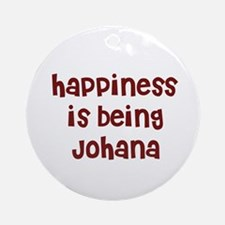 happiness is being Johana Ornament (Round)