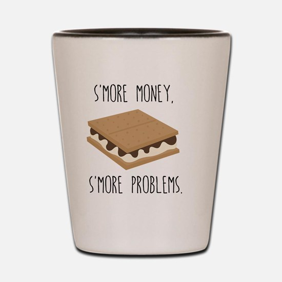 S'More Money S'More Problems Shot Glass
