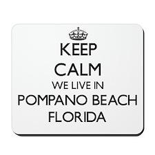 Keep calm we live in Pompano Beach Flori Mousepad