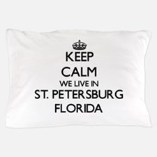 Keep calm we live in St. Petersburg Fl Pillow Case