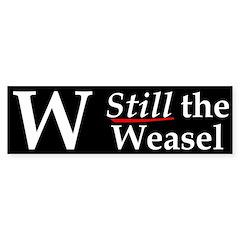 W: Still The Weasel (bumper sticker)