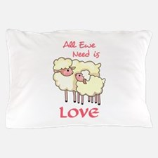 ALL EWE NEED IS LOVE Pillow Case