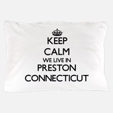 Keep calm we live in Preston Connectic Pillow Case