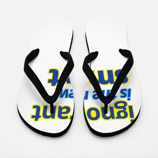 ignorant is the new smart Flip Flops