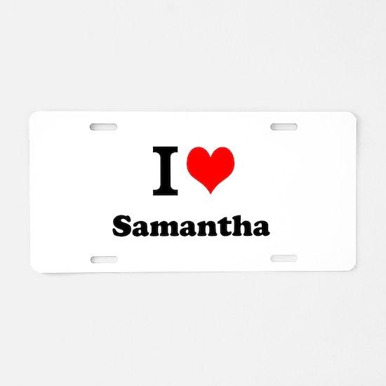 I Love Samantha Aluminum License Plate