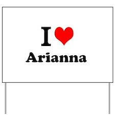 I Love Arianna Yard Sign